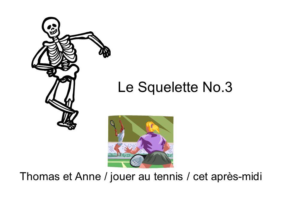 Le Squelette No.3 Thomas et Anne / jouer au tennis / cet après-midi