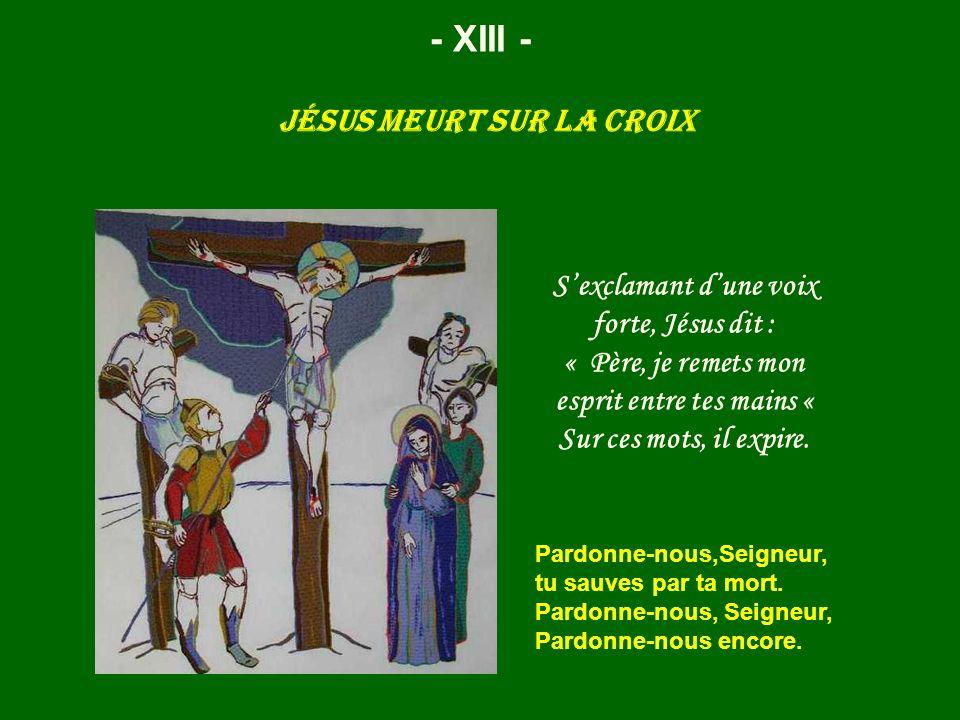 Jésus meurt sur la croix - XIII - Sexclamant dune voix forte, Jésus dit : « Père, je remets mon esprit entre tes mains « Sur ces mots, il expire. Pard