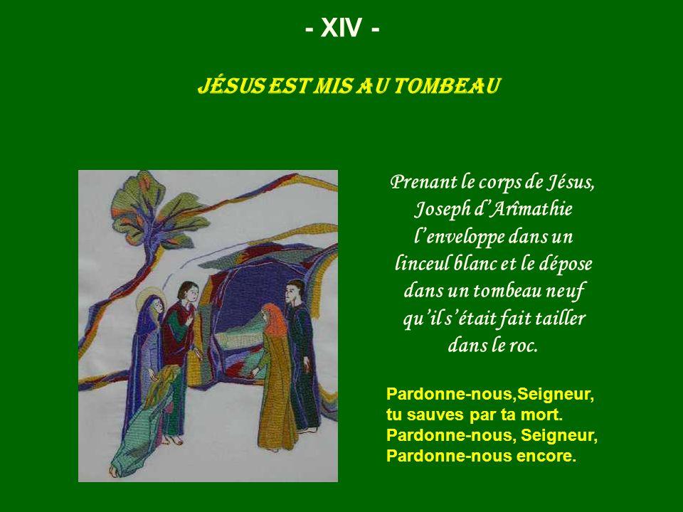 Jésus est mis au tombeau - XIV - Prenant le corps de Jésus, Joseph dArîmathie lenveloppe dans un linceul blanc et le dépose dans un tombeau neuf quil