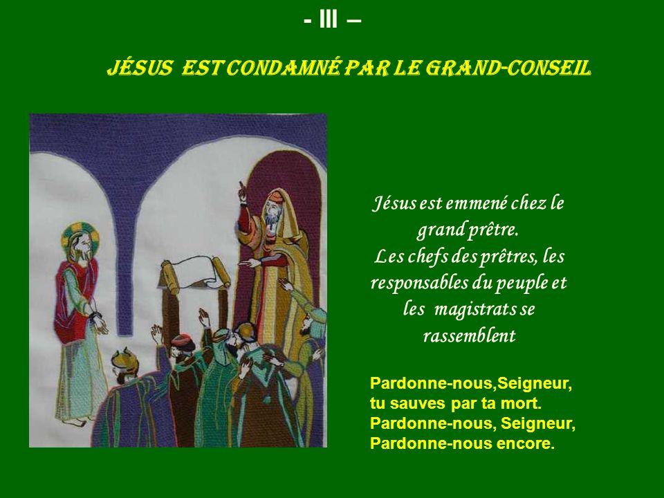 Jésus est condamné par le Grand-conseil - III – Jésus est emmené chez le grand prêtre. Les chefs des prêtres, les responsables du peuple et les magist