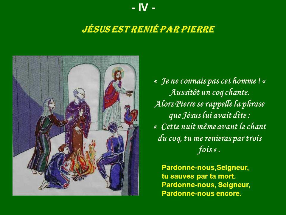 Jésus est renié par Pierre - IV - « Je ne connais pas cet homme ! « Aussitôt un coq chante. Alors Pierre se rappelle la phrase que Jésus lui avait dit