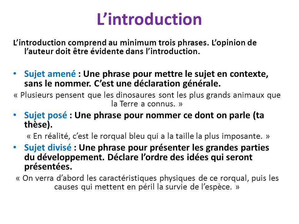 Lintroduction Lintroduction comprend au minimum trois phrases. Lopinion de lauteur doit être évidente dans lintroduction. Sujet amené : Une phrase pou