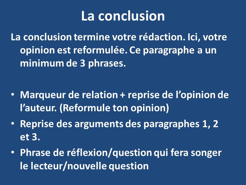 La conclusion La conclusion termine votre rédaction. Ici, votre opinion est reformulée. Ce paragraphe a un minimum de 3 phrases. Marqueur de relation