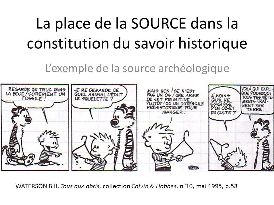 La place de la SOURCE dans la constitution du savoir historique Lexemple de la source archéologique WATERSON Bill, Tous aux abris, collection Calvin &