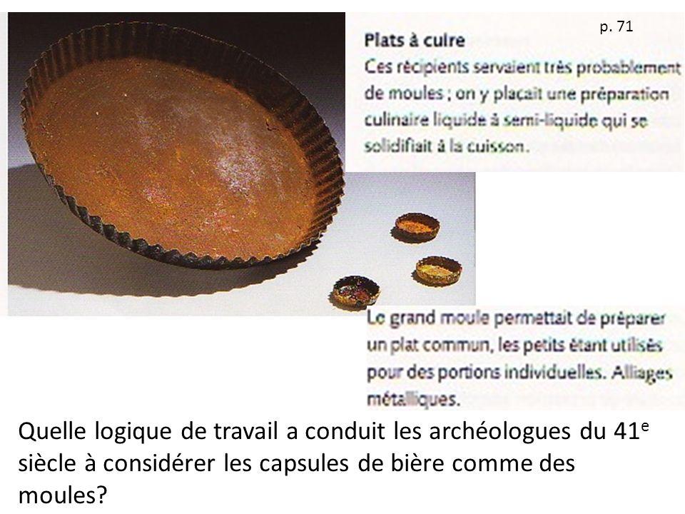 p. 71 Quelle logique de travail a conduit les archéologues du 41 e siècle à considérer les capsules de bière comme des moules?
