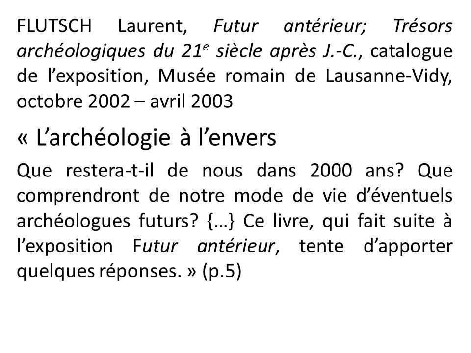FLUTSCH Laurent, Futur antérieur; Trésors archéologiques du 21 e siècle après J.-C., catalogue de lexposition, Musée romain de Lausanne-Vidy, octobre