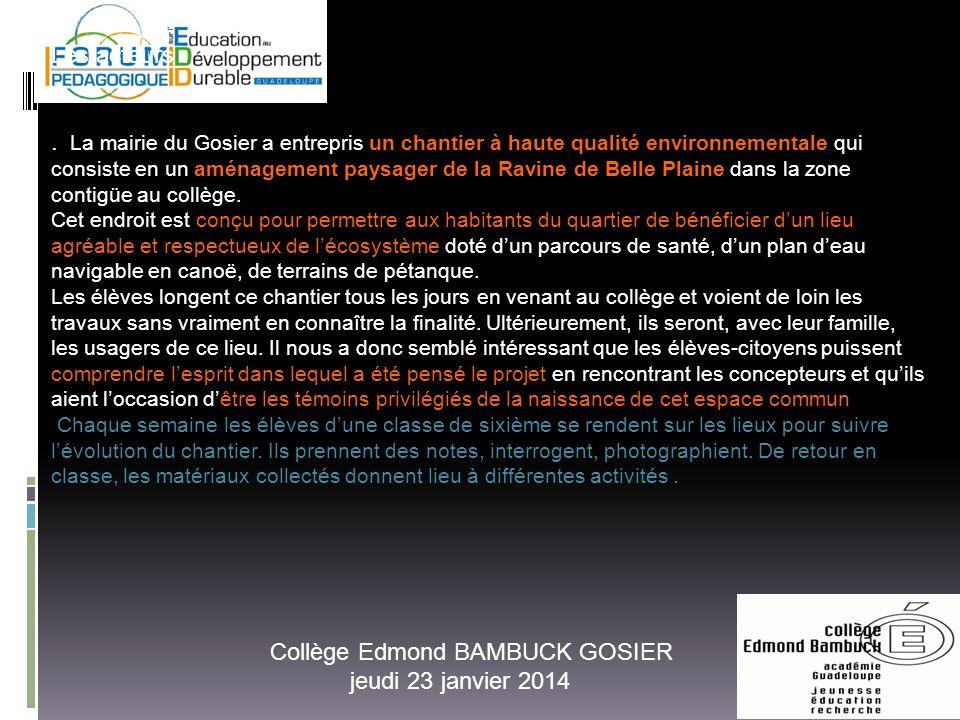 Les acteurs :. La mairie du Gosier a entrepris un chantier à haute qualité environnementale qui consiste en un aménagement paysager de la Ravine de Be