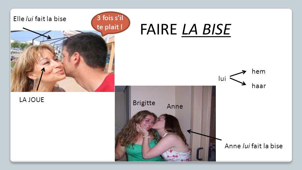 FAIRE LA BISE Elle lui fait la bise Anne lui fait la bise LA JOUE lui hem haar Anne Brigitte 3 fois sil te plait !