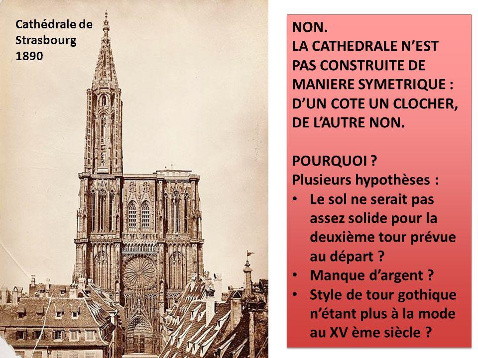 Cathédrale de Strasbourg 1890 NON. LA CATHEDRALE NEST PAS CONSTRUITE DE MANIERE SYMETRIQUE : DUN COTE UN CLOCHER, DE LAUTRE NON. POURQUOI ? Plusieurs