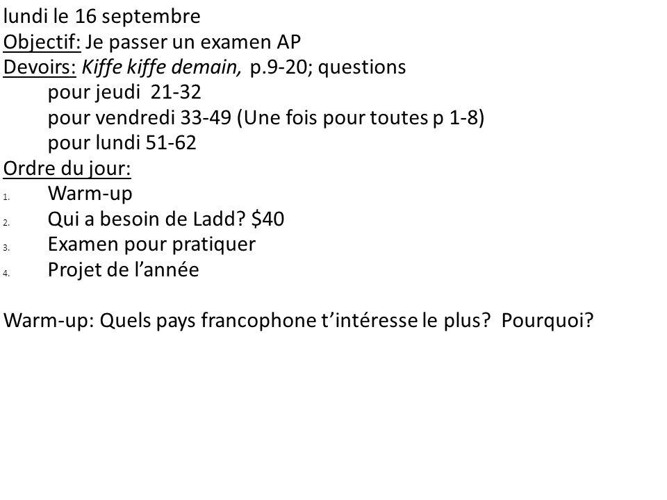 lundi le 16 septembre Objectif: Je passer un examen AP Devoirs: Kiffe kiffe demain, p.9-20; questions pour jeudi 21-32 pour vendredi 33-49 (Une fois p