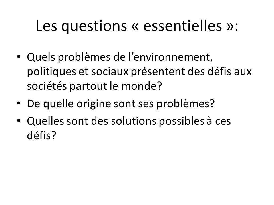 Les questions « essentielles »: Quels problèmes de lenvironnement, politiques et sociaux présentent des défis aux sociétés partout le monde? De quelle