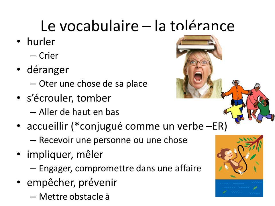 Le vocabulaire – la tolérance hurler – Crier déranger – Oter une chose de sa place sécrouler, tomber – Aller de haut en bas accueillir (*conjugué comm