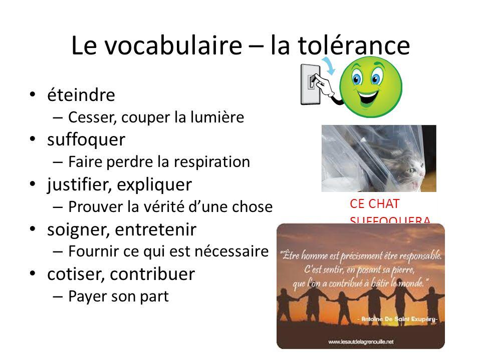 Le vocabulaire – la tolérance éteindre – Cesser, couper la lumière suffoquer – Faire perdre la respiration justifier, expliquer – Prouver la vérité du