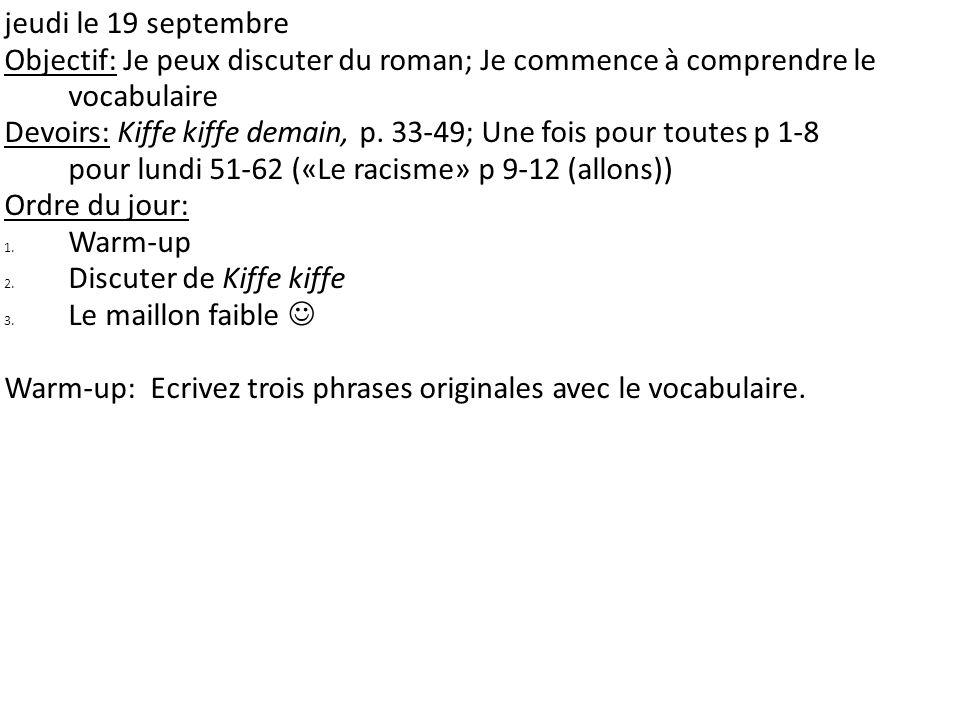 jeudi le 19 septembre Objectif: Je peux discuter du roman; Je commence à comprendre le vocabulaire Devoirs: Kiffe kiffe demain, p. 33-49; Une fois pou