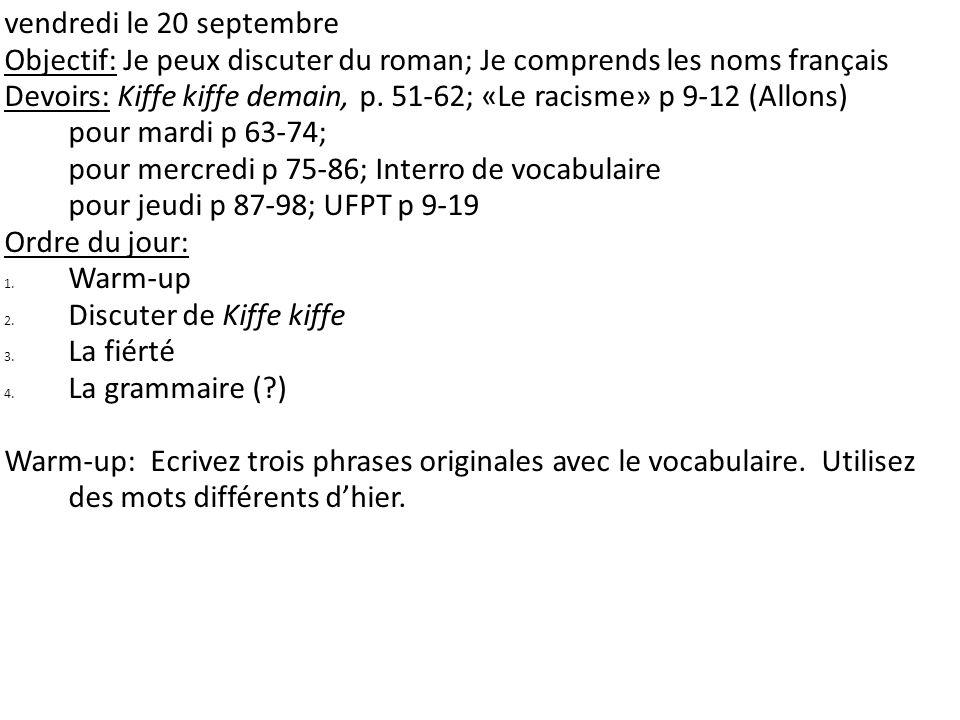 vendredi le 20 septembre Objectif: Je peux discuter du roman; Je comprends les noms français Devoirs: Kiffe kiffe demain, p. 51-62; «Le racisme» p 9-1