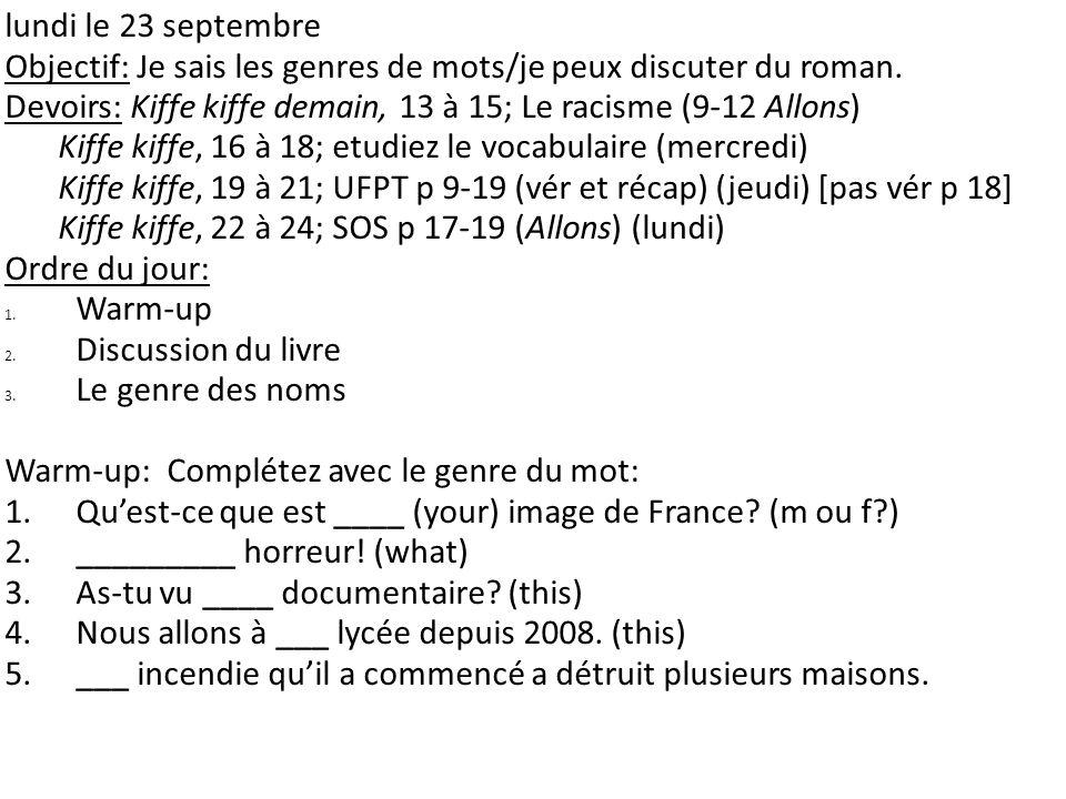 lundi le 23 septembre Objectif: Je sais les genres de mots/je peux discuter du roman. Devoirs: Kiffe kiffe demain, 13 à 15; Le racisme (9-12 Allons) K