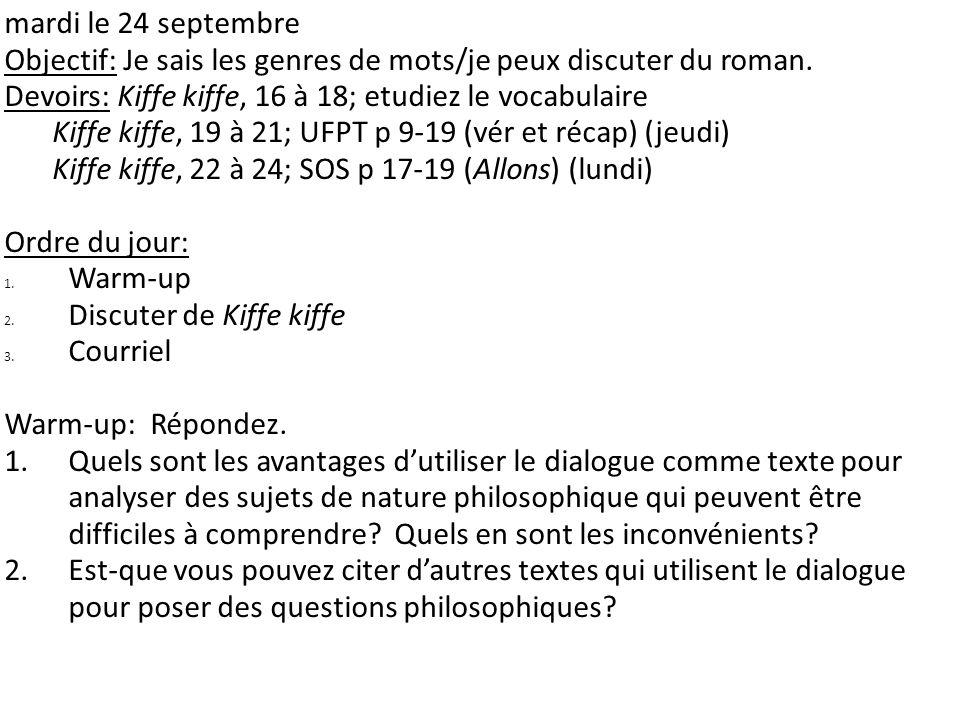 mardi le 24 septembre Objectif: Je sais les genres de mots/je peux discuter du roman. Devoirs: Kiffe kiffe, 16 à 18; etudiez le vocabulaire Kiffe kiff