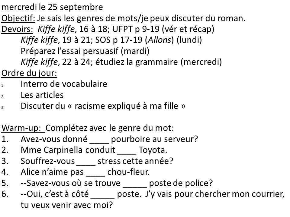 mercredi le 25 septembre Objectif: Je sais les genres de mots/je peux discuter du roman. Devoirs: Kiffe kiffe, 16 à 18; UFPT p 9-19 (vér et récap) Kif
