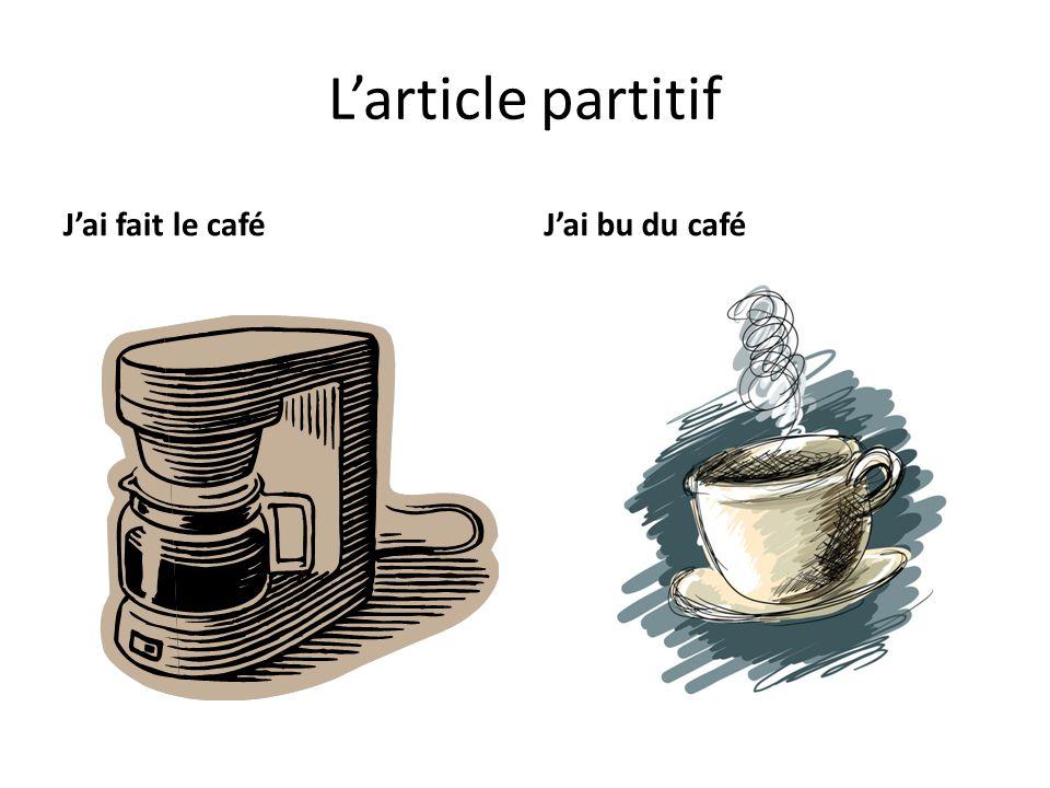 Larticle partitif Jai fait le caféJai bu du café