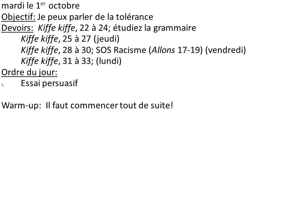 mardi le 1 er octobre Objectif: Je peux parler de la tolérance Devoirs: Kiffe kiffe, 22 à 24; étudiez la grammaire Kiffe kiffe, 25 à 27 (jeudi) Kiffe