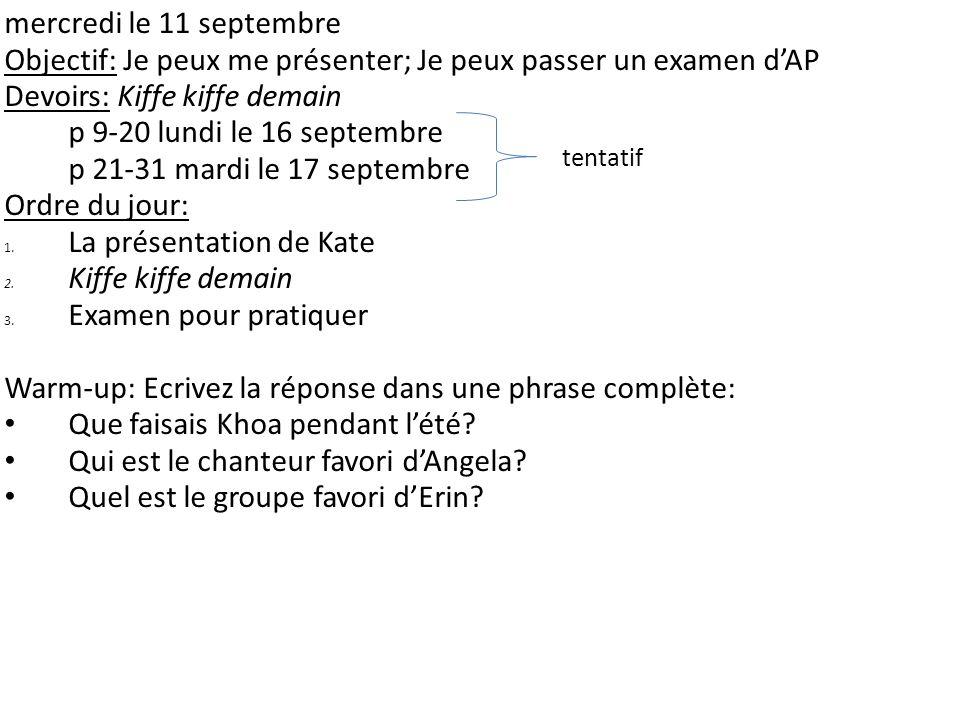 mercredi le 11 septembre Objectif: Je peux me présenter; Je peux passer un examen dAP Devoirs: Kiffe kiffe demain p 9-20 lundi le 16 septembre p 21-31