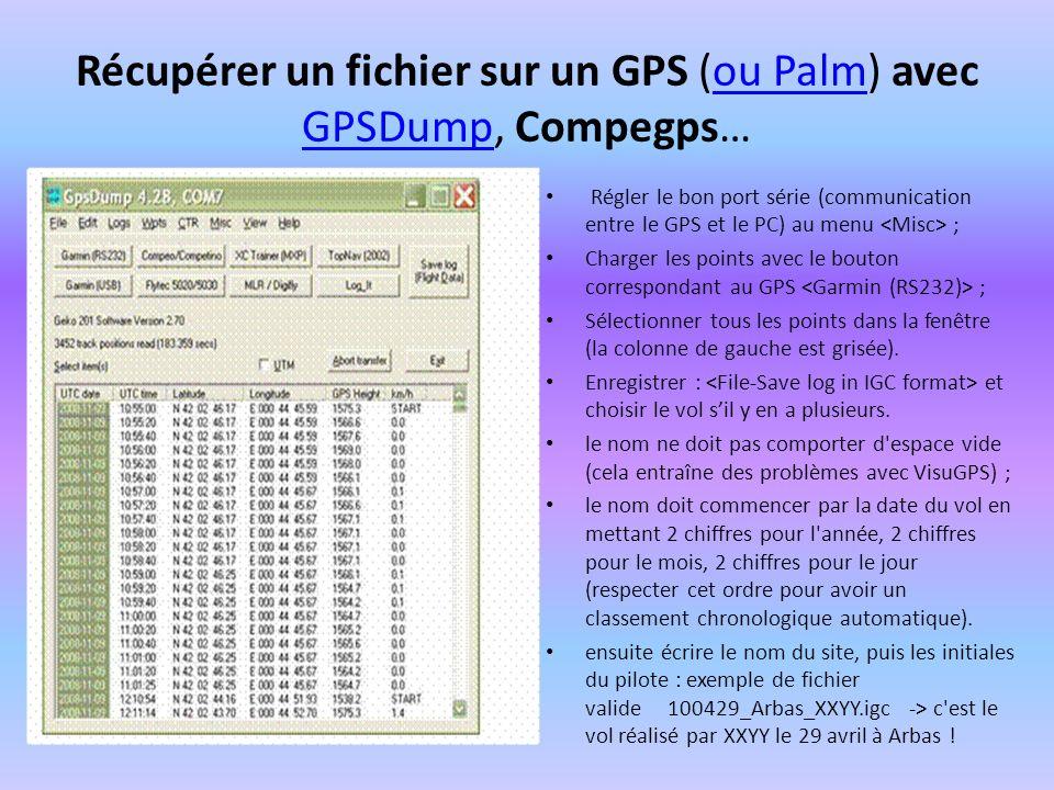 Récupération traces avec Compegps Configuration communication (usb, serial…) Enregistrement trace : Click droit, enregistrer vol sous Format initial : 2010-11-11-CGP-xYYY-01 CGP… le lieu xYYY… le nom du pilote Choisir ou créer un fichier spécialisé.