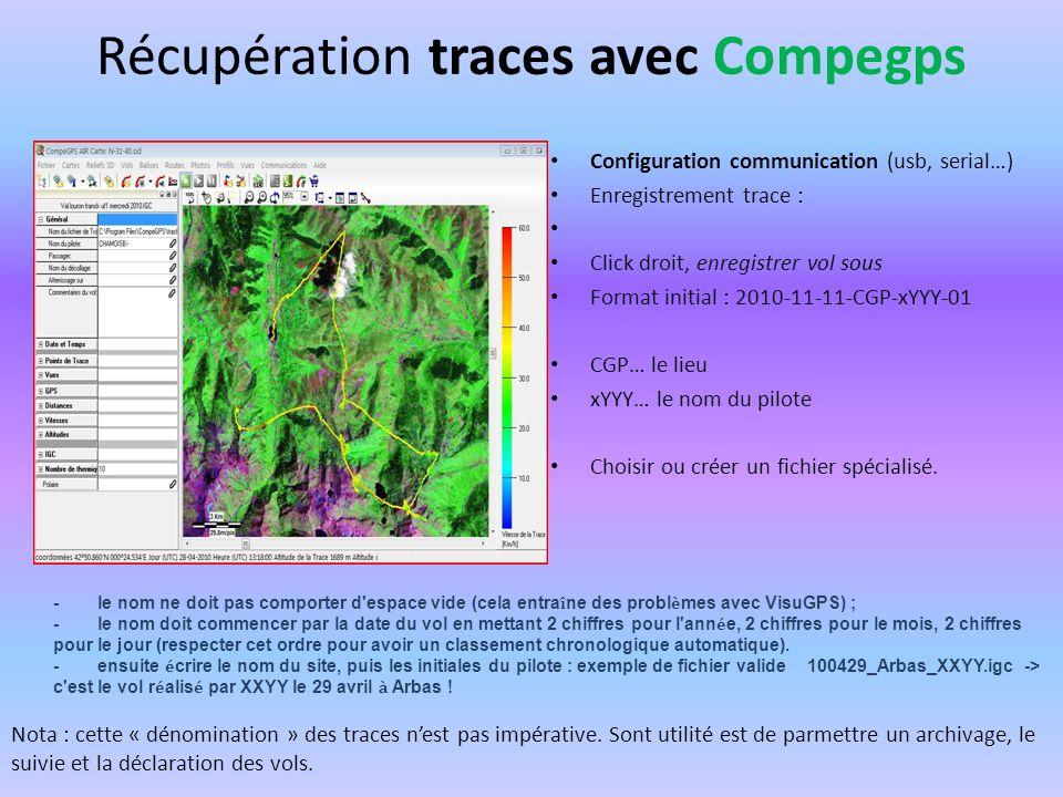 Récupération traces avec Compegps Configuration communication (usb, serial…) Enregistrement trace : Click droit, enregistrer vol sous Format initial :