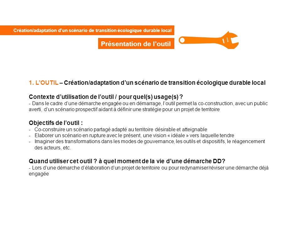 1. LOUTIL – Création/adaptation dun scénario de transition écologique durable local Contexte dutilisation de loutil / pour quel(s) usage(s) ? - Dans l