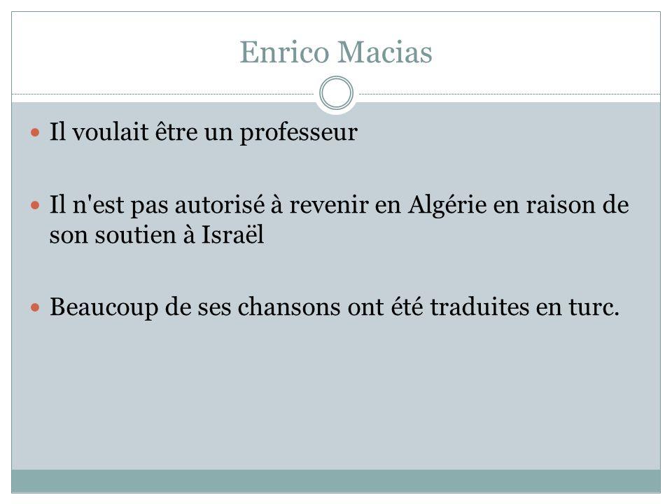 Enrico Macias Il voulait être un professeur Il n'est pas autorisé à revenir en Algérie en raison de son soutien à Israël Beaucoup de ses chansons ont