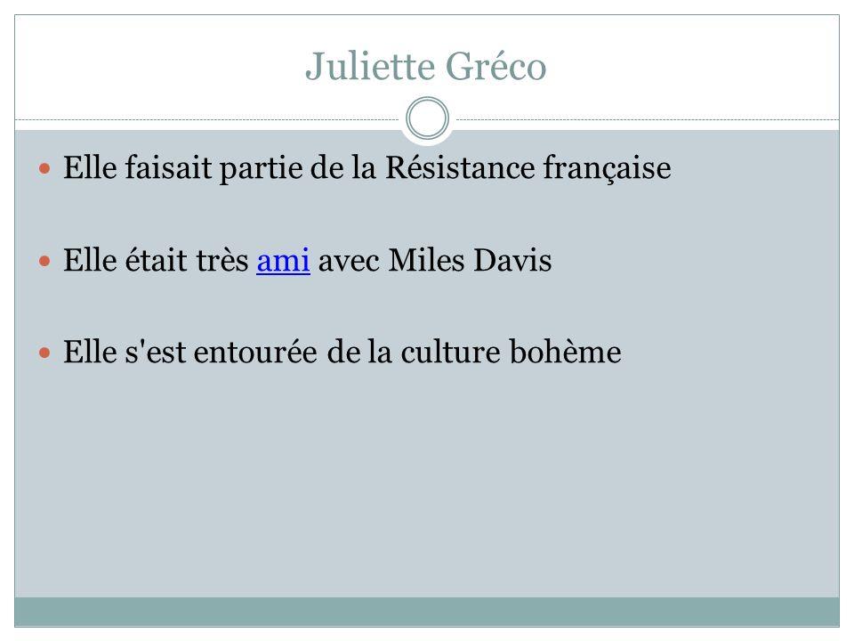 Juliette Gréco Elle faisait partie de la Résistance française Elle était très ami avec Miles Davis Elle s'est entourée de la culture bohème