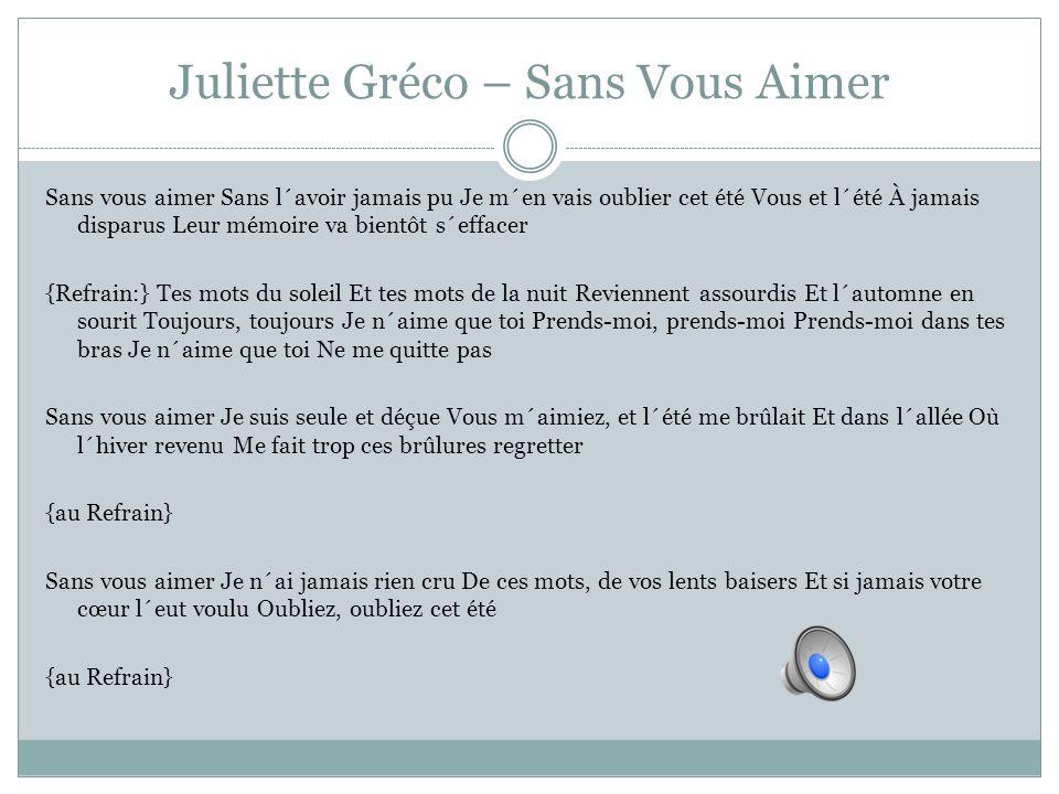 Juliette Gréco – Sans Vous Aimer Sans vous aimer Sans l´avoir jamais pu Je m´en vais oublier cet été Vous et l´été À jamais disparus Leur mémoire va b