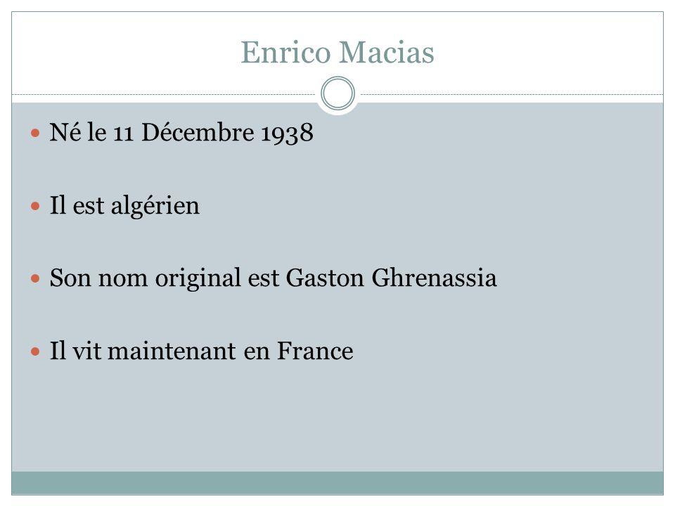 Né le 11 Décembre 1938 Il est algérien Son nom original est Gaston Ghrenassia Il vit maintenant en France