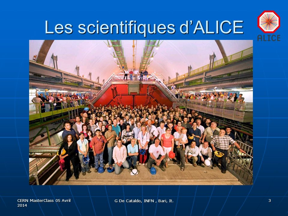 Les scientifiques dALICE CERN MasterClass 05 Avril 2014 3 G De Cataldo, INFN, Bari, It.