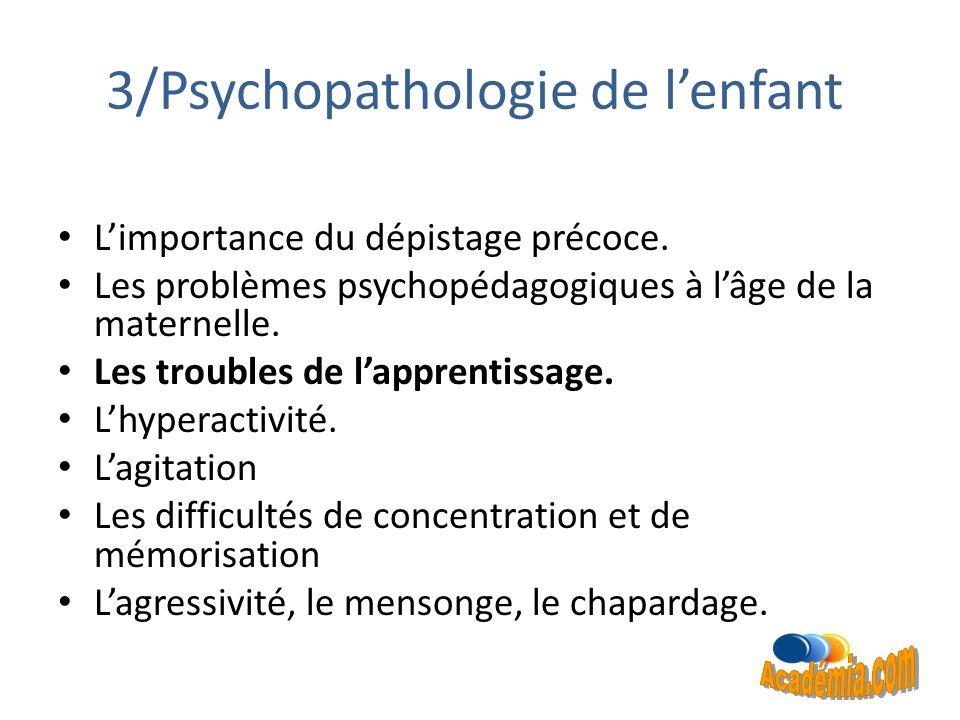 3/Psychopathologie de lenfant Limportance du dépistage précoce. Les problèmes psychopédagogiques à lâge de la maternelle. Les troubles de lapprentissa