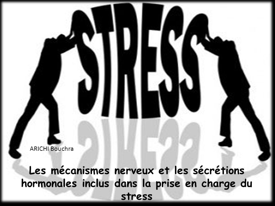 Les mécanismes nerveux et les sécrétions hormonales inclus dans la prise en charge du stress ARICHI Bouchra