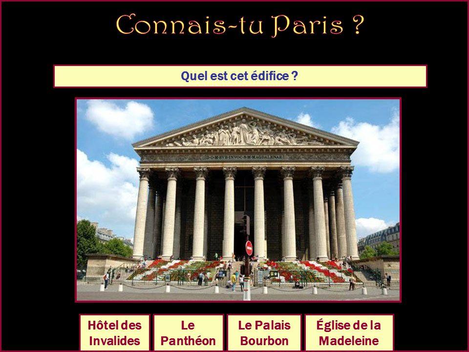 Quel est cet édifice ? Le Panthéon Église de la Madeleine Le Palais Bourbon Hôtel des Invalides
