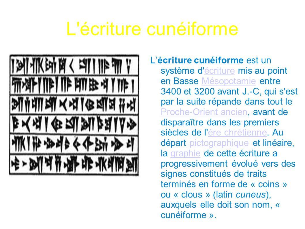 L'écriture cunéiforme a Lécriture cunéiforme est un système d'écriture mis au point en Basse Mésopotamie entre 3400 et 3200 avant J.-C, qui s'est par
