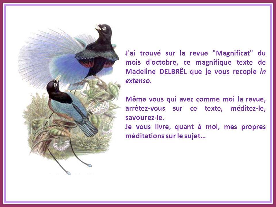 J ai trouvé sur la revue Magnificat du mois d octobre, ce magnifique texte de Madeline DELBRÊL que je vous recopie in extenso.