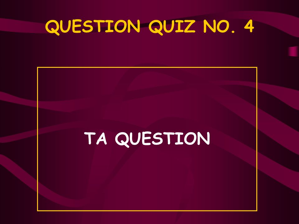 QUESTION QUIZ NO. 3 TA QUESTION