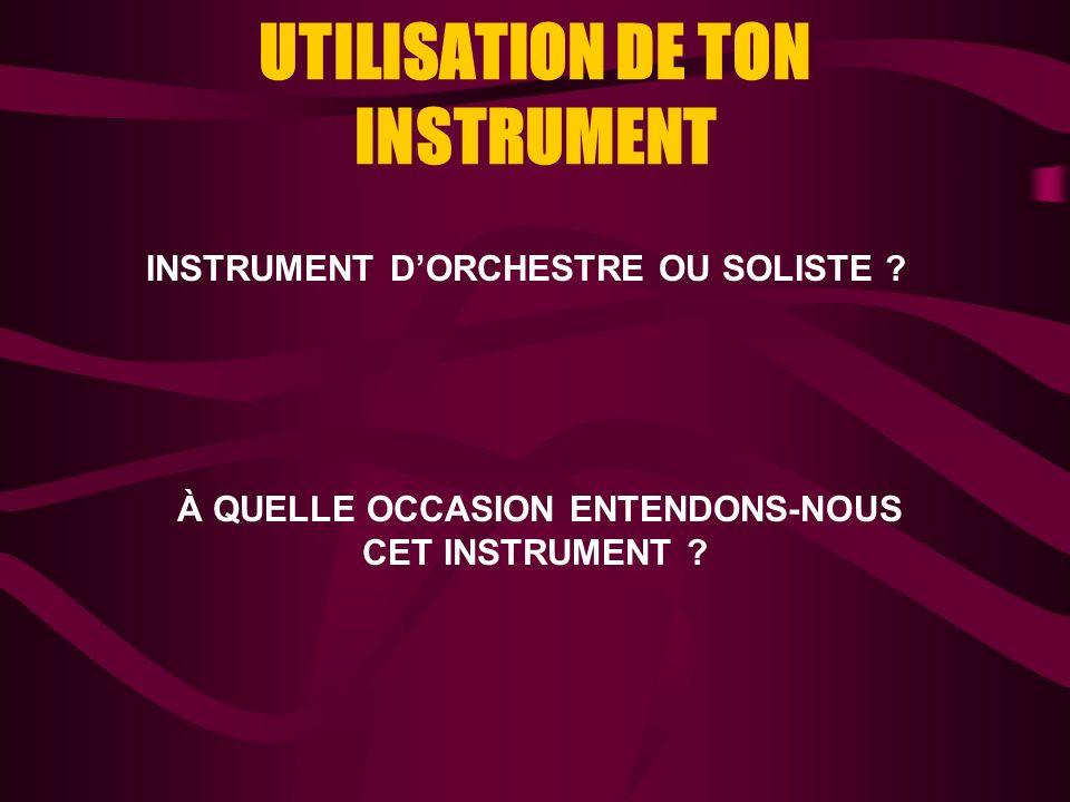 UTILISATION DE TON INSTRUMENT INSTRUMENT DORCHESTRE OU SOLISTE .