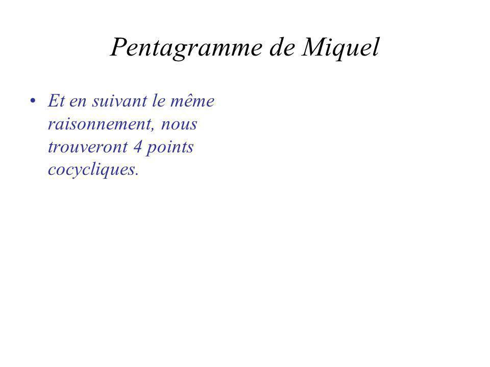 Pentagramme de Miquel Et en suivant le même raisonnement, nous trouveront 4 points cocycliques.