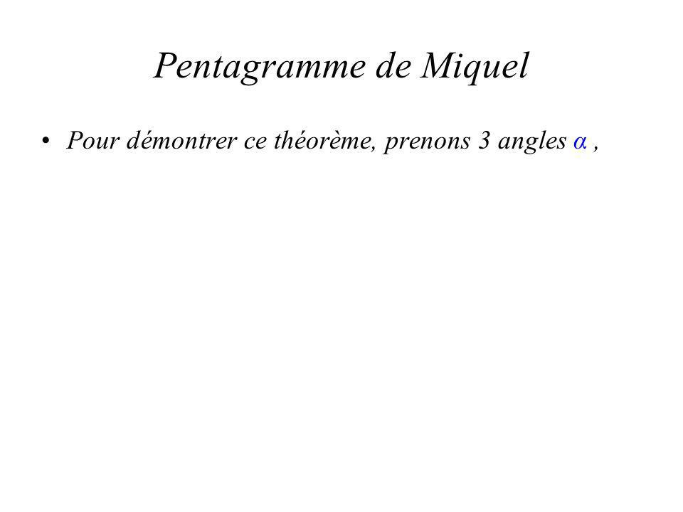 Pentagramme de Miquel Pour démontrer ce théorème, prenons 3 angles α,