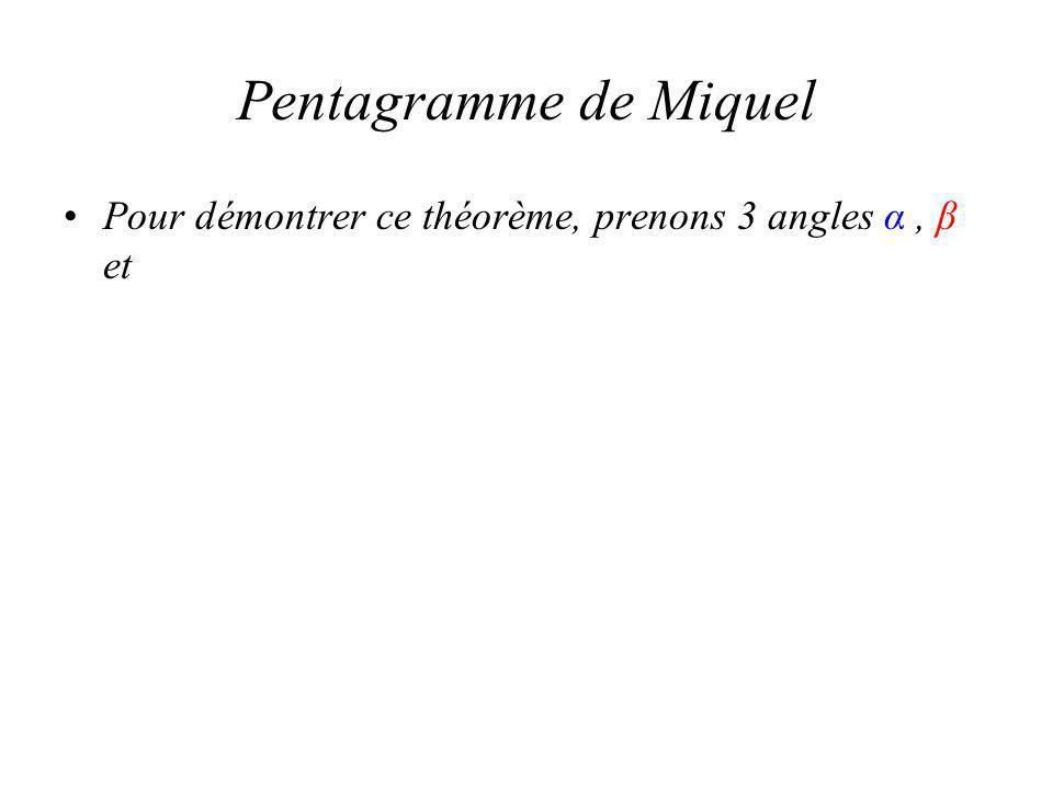 Pentagramme de Miquel Pour démontrer ce théorème, prenons 3 angles α, β et