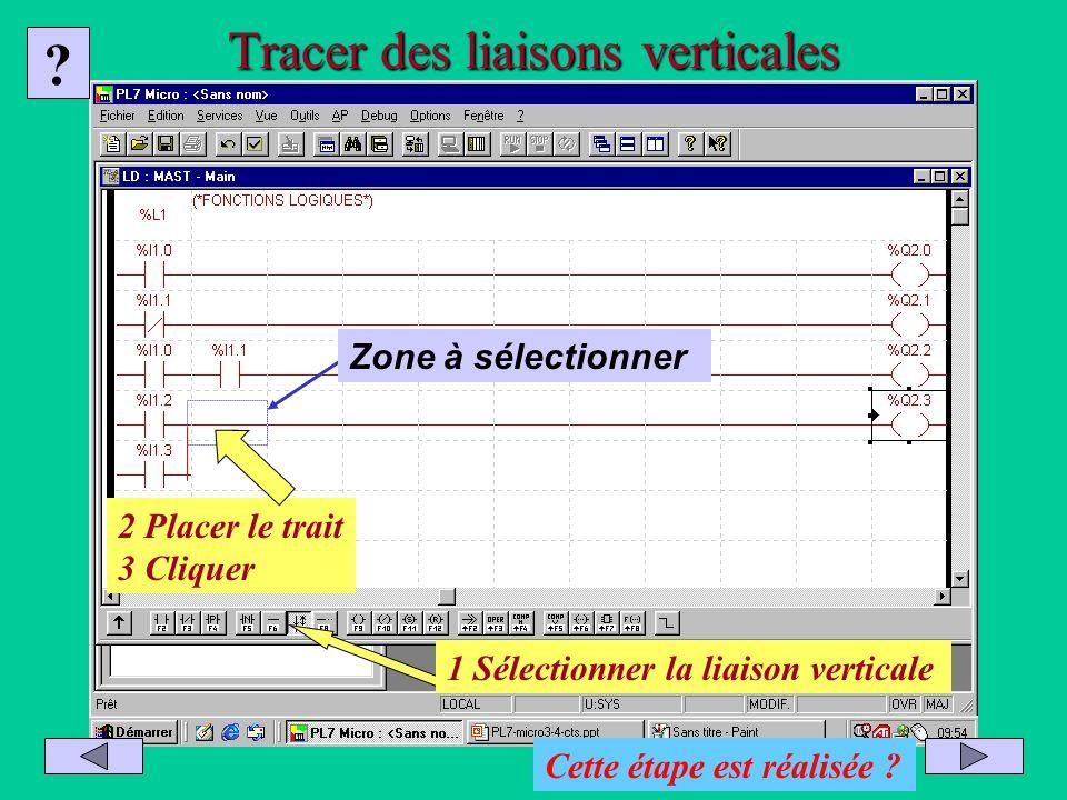 Tracer des liaisons verticales 1 Sélectionner la liaison verticale 2 Placer le trait 3 Cliquer Zone à sélectionner ? Cette étape est réalisée ?