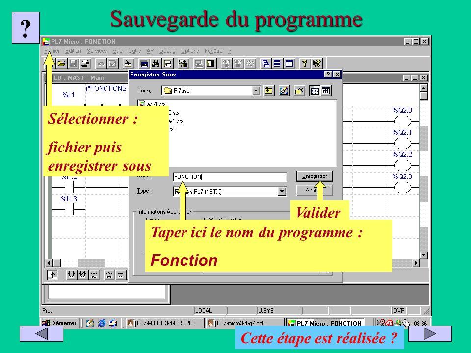 Sauvegarde du programme Sélectionner : fichier puis enregistrer sous Taper ici le nom du programme : Fonction Valider ? Cette étape est réalisée ?