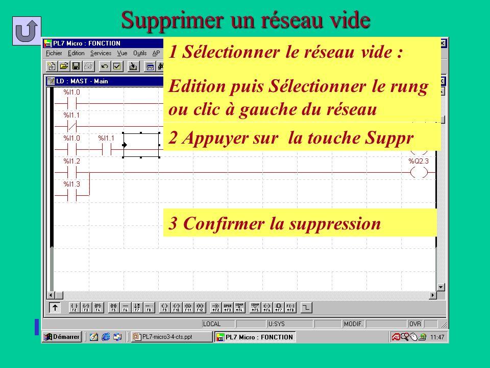 Supprimer un réseau vide Un réseau a été ouvert 1 Sélectionner le réseau vide : Edition puis Sélectionner le rung ou clic à gauche du réseau 2 Appuyer