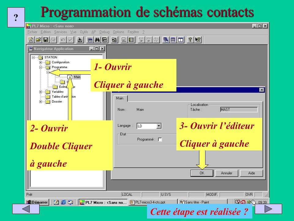 Programmation de schémas contacts 1- Ouvrir Cliquer à gauche ? Cette étape est réalisée ? 2- Ouvrir Double Cliquer à gauche 3- Ouvrir léditeur Cliquer