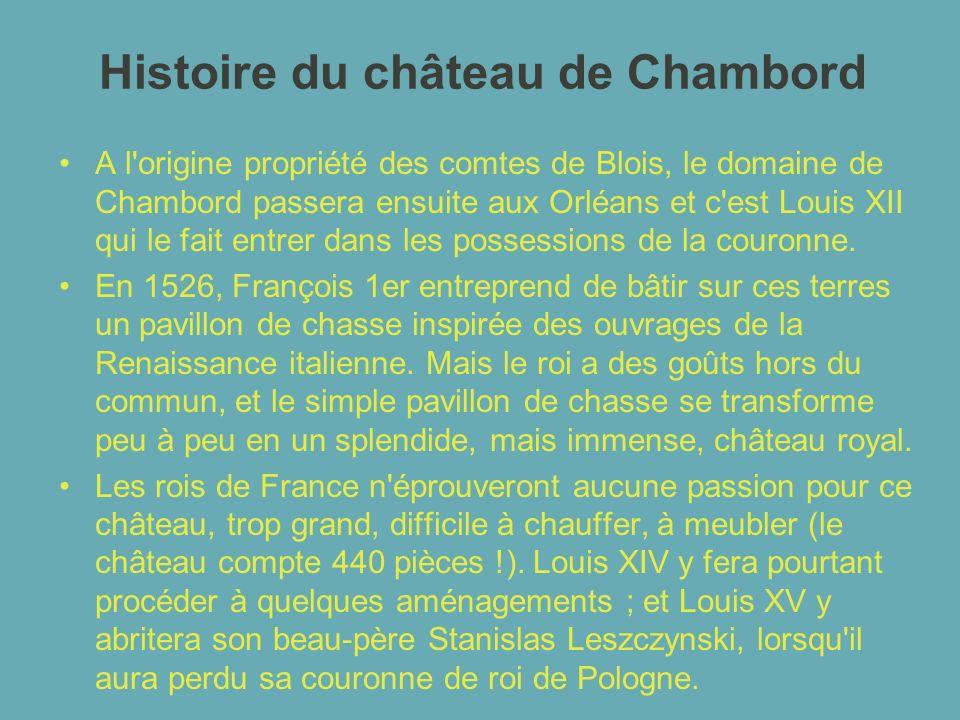 Histoire du château de Chambord A l'origine propriété des comtes de Blois, le domaine de Chambord passera ensuite aux Orléans et c'est Louis XII qui l
