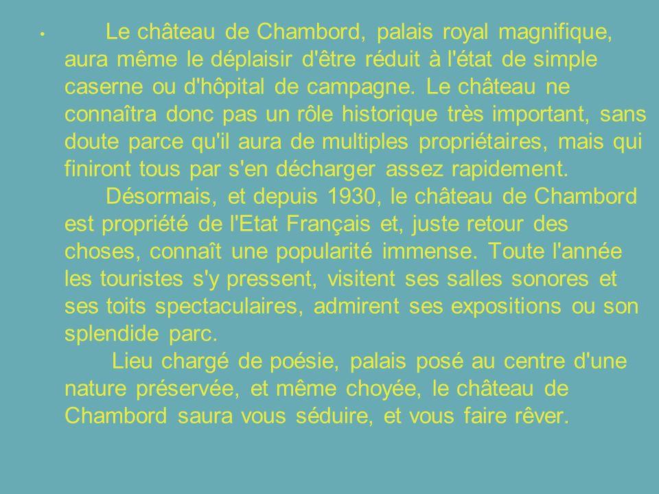 Le château de Chambord, palais royal magnifique, aura même le déplaisir d'être réduit à l'état de simple caserne ou d'hôpital de campagne. Le château