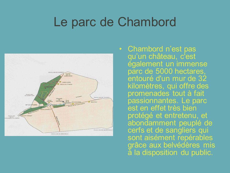 Le parc de Chambord Chambord nest pas quun château, c'est également un immense parc de 5000 hectares, entouré d'un mur de 32 kilomètres, qui offre des